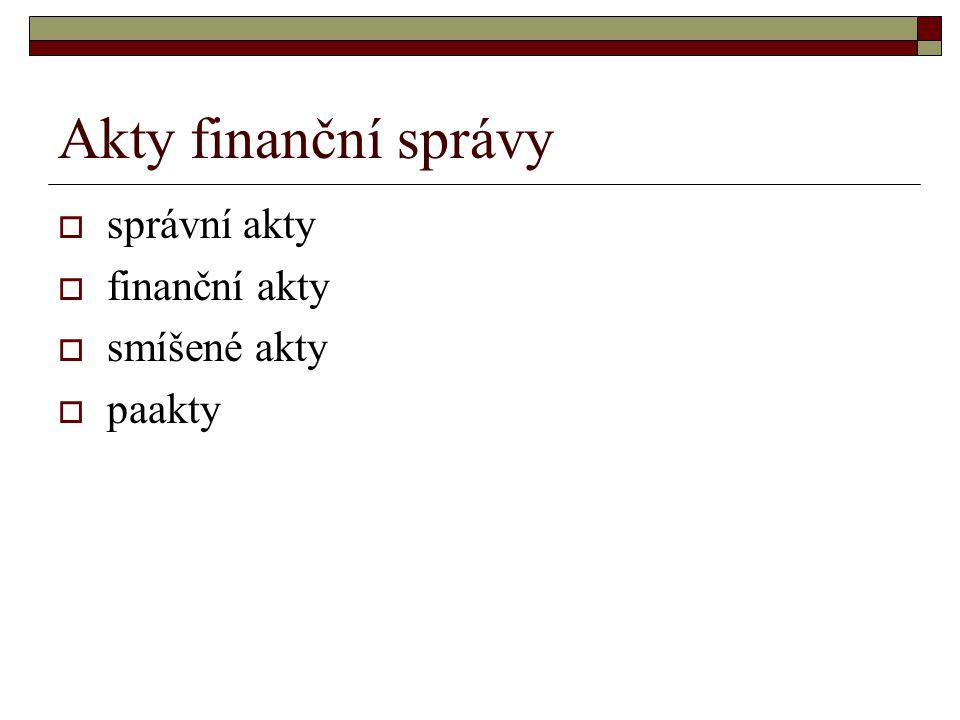 Akty finanční správy  správní akty  finanční akty  smíšené akty  paakty