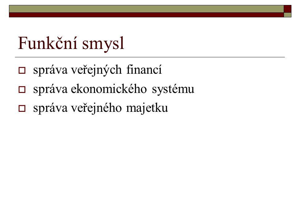 Funkční smysl  správa veřejných financí  správa ekonomického systému  správa veřejného majetku