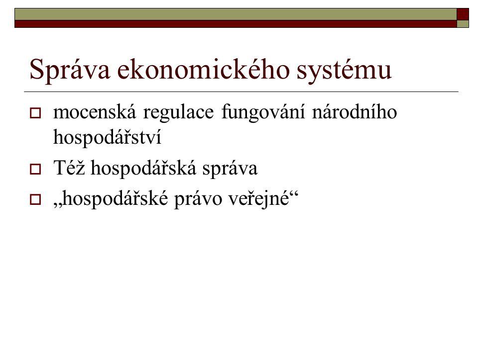 """Správa ekonomického systému  mocenská regulace fungování národního hospodářství  Též hospodářská správa  """"hospodářské právo veřejné"""