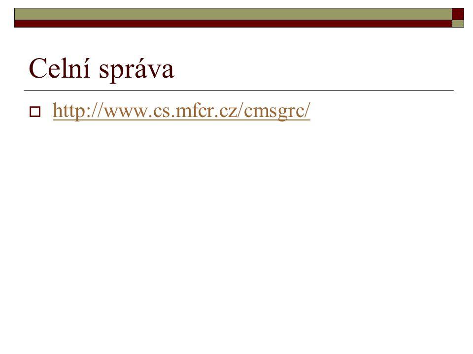 Celní správa  http://www.cs.mfcr.cz/cmsgrc/ http://www.cs.mfcr.cz/cmsgrc/
