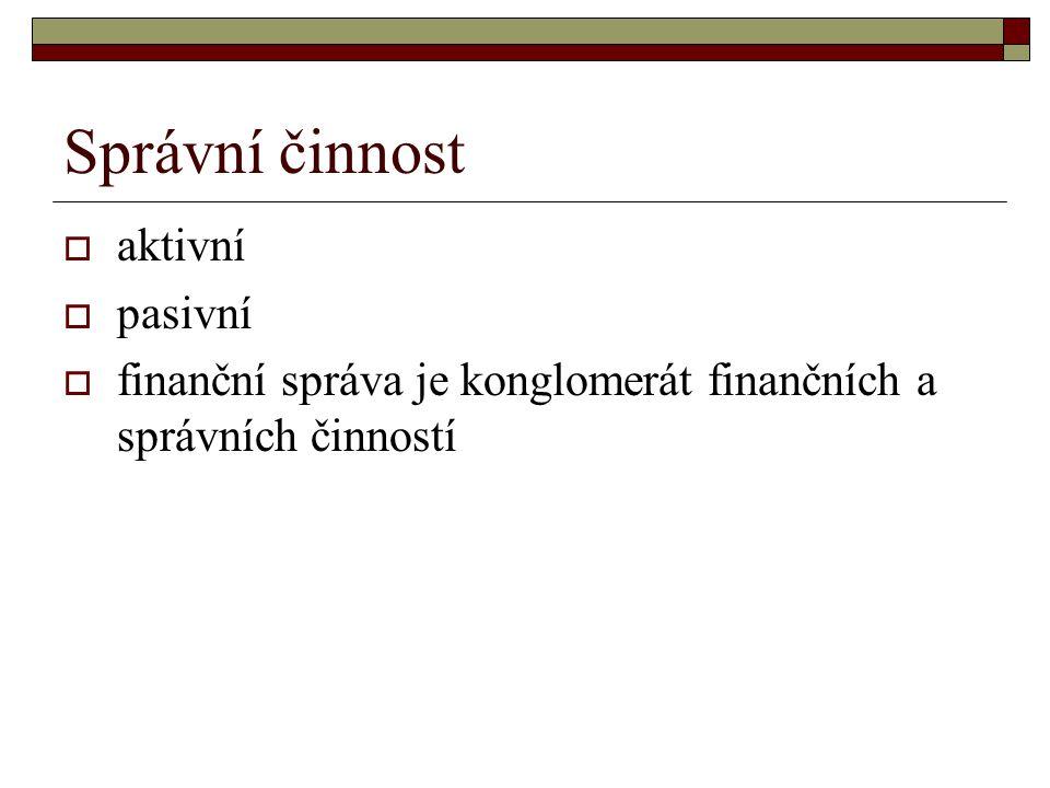 Správní činnost  aktivní  pasivní  finanční správa je konglomerát finančních a správních činností