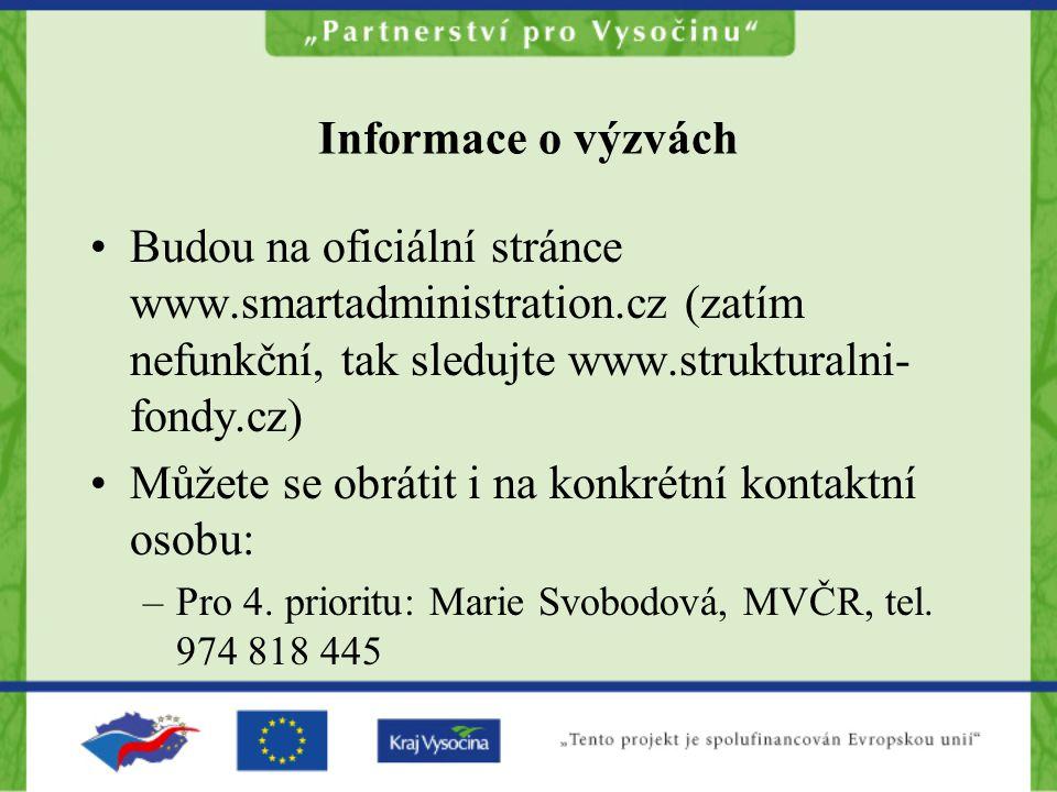 Informace o výzvách Budou na oficiální stránce www.smartadministration.cz (zatím nefunkční, tak sledujte www.strukturalni- fondy.cz) Můžete se obrátit i na konkrétní kontaktní osobu: –Pro 4.