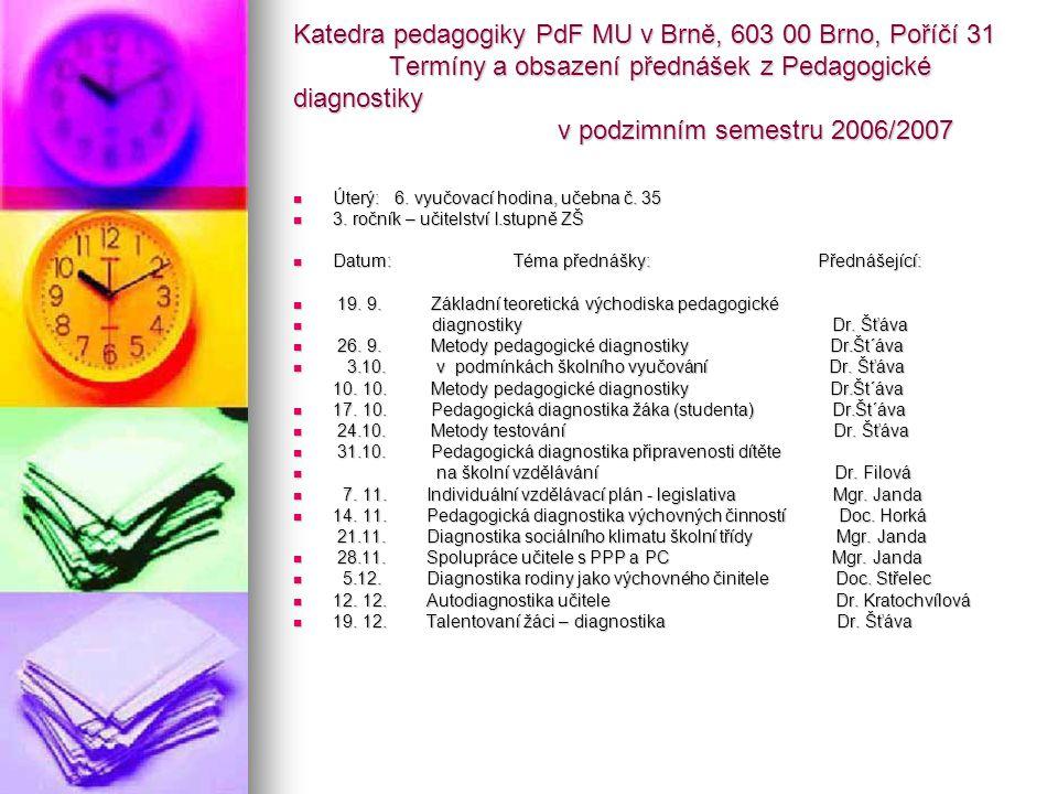Katedra pedagogiky PdF MU v Brně, 603 00 Brno, Poříčí 31 Termíny a obsazení přednášek z Pedagogické diagnostiky v podzimním semestru 2006/2007 Úterý: