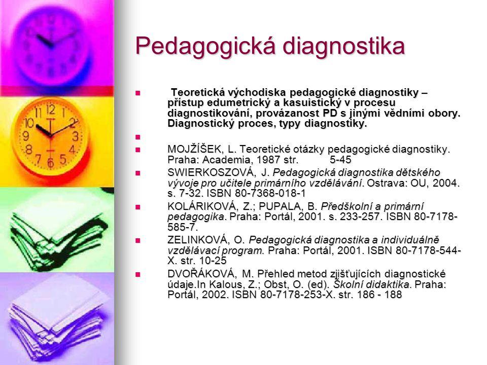 Pedagogická diagnostika Teoretická východiska pedagogické diagnostiky – přístup edumetrický a kasuistický v procesu diagnostikování, provázanost PD s