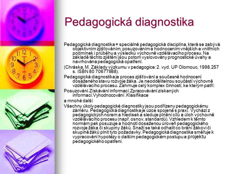 Pedagogická diagnostika Pedagogická diagnostika = speciálně pedagogická disciplína, která se zabývá objektivním zjišťováním, posuzováním a hodnocením