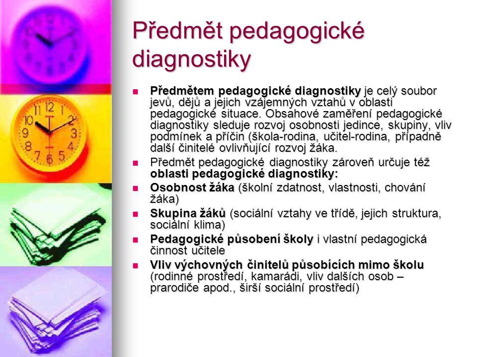 Předmět pedagogické diagnostiky Předmětem pedagogické diagnostiky je celý soubor jevů, dějů a jejich vzájemných vztahů v oblasti pedagogické situace.