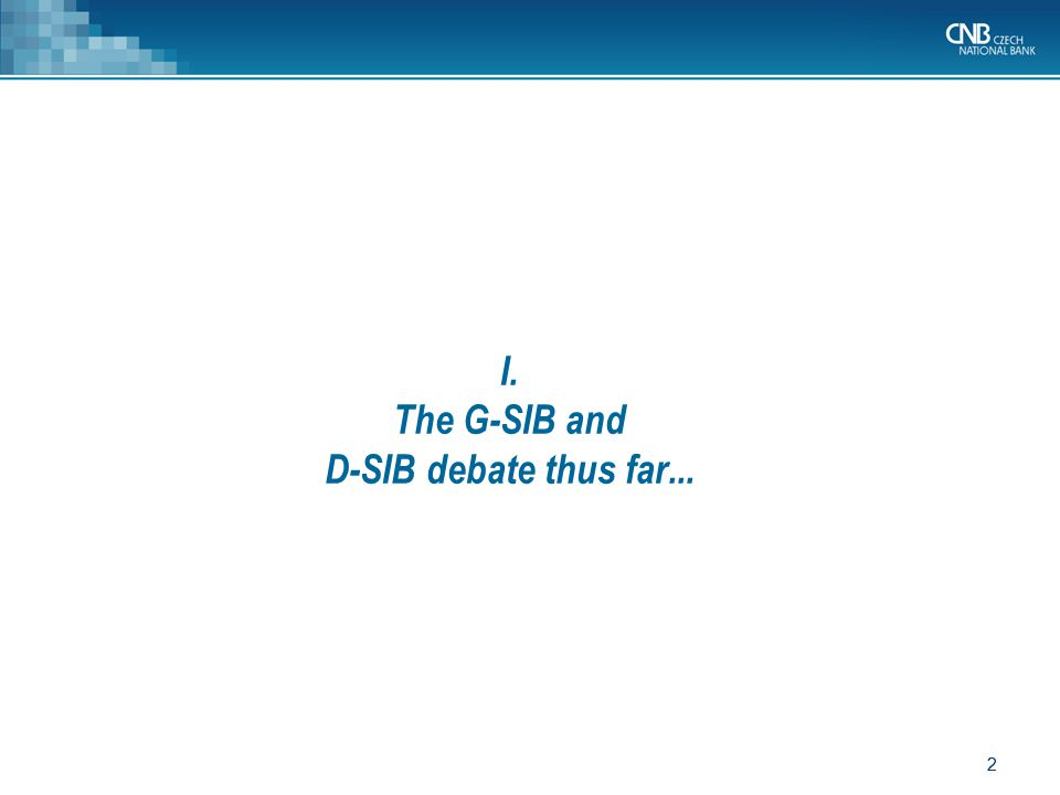 2 2 I. The G-SIB and D-SIB debate thus far...