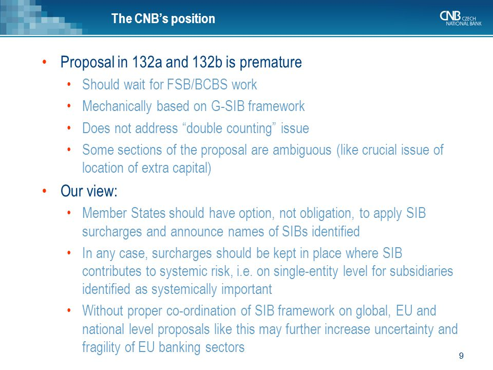 "9 9 The CNB's position Proposal in 132a and 132b is premature Should wait for FSB/BCBS work Mechanically based on G-SIB framework Does not address ""do"