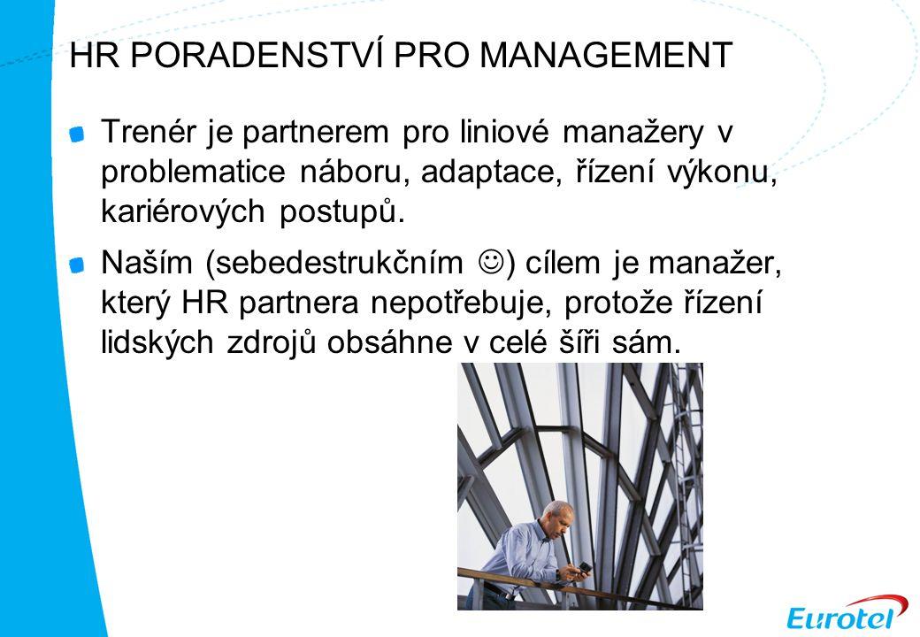 HR PORADENSTVÍ PRO MANAGEMENT Trenér je partnerem pro liniové manažery v problematice náboru, adaptace, řízení výkonu, kariérových postupů.
