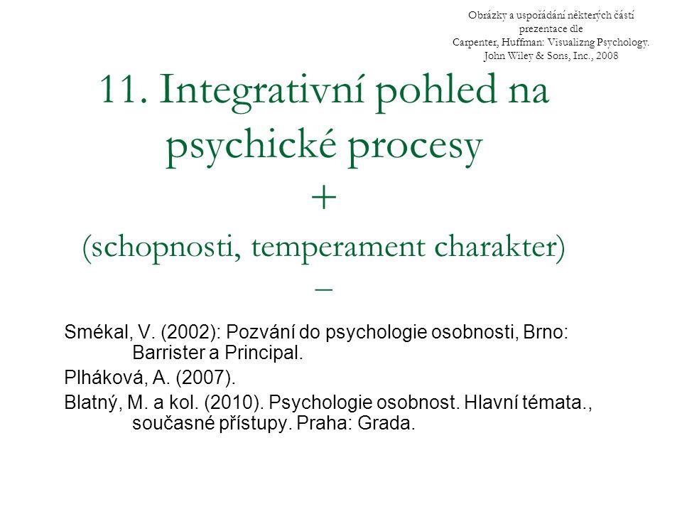 11. Integrativní pohled na psychické procesy + (schopnosti, temperament charakter) – Smékal, V. (2002): Pozvání do psychologie osobnosti, Brno: Barris