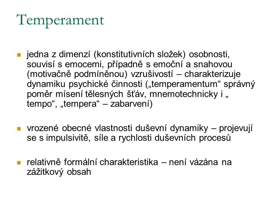 Temperament jedna z dimenzí (konstitutivních složek) osobnosti, souvisí s emocemi, případně s emoční a snahovou (motivačně podmíněnou) vzrušivostí – c