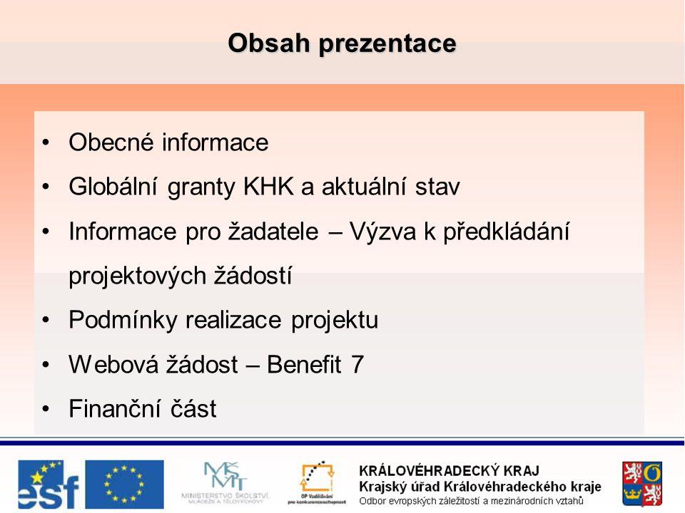 Obsah prezentace Obecné informace Globální granty KHK a aktuální stav Informace pro žadatele – Výzva k předkládání projektových žádostí Podmínky realizace projektu Webová žádost – Benefit 7 Finanční část
