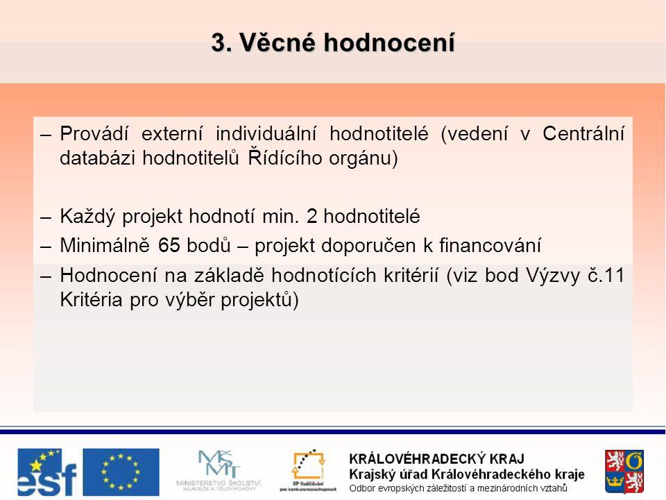 3. Věcné hodnocení –Provádí externí individuální hodnotitelé (vedení v Centrální databázi hodnotitelů Řídícího orgánu) –Každý projekt hodnotí min. 2 h