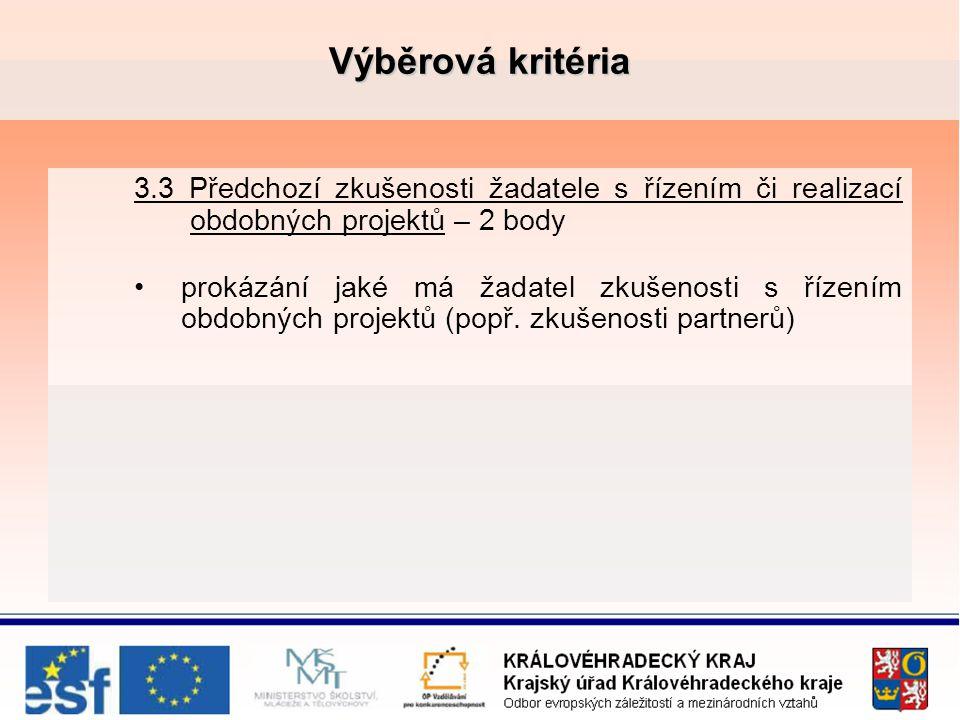 Výběrová kritéria 3.3 Předchozí zkušenosti žadatele s řízením či realizací obdobných projektů – 2 body prokázání jaké má žadatel zkušenosti s řízením obdobných projektů (popř.