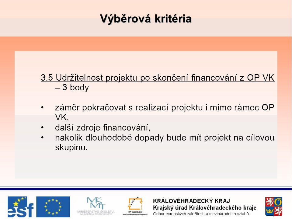 Výběrová kritéria 3.5 Udržitelnost projektu po skončení financování z OP VK – 3 body záměr pokračovat s realizací projektu i mimo rámec OP VK, další zdroje financování, nakolik dlouhodobé dopady bude mít projekt na cílovou skupinu.