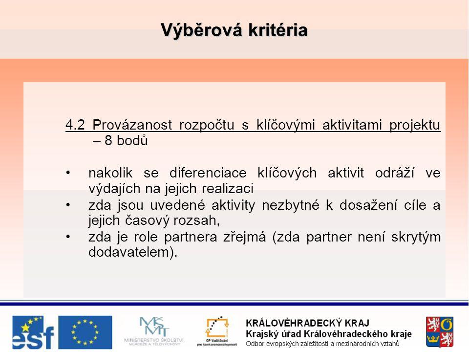 Výběrová kritéria 4.2 Provázanost rozpočtu s klíčovými aktivitami projektu – 8 bodů nakolik se diferenciace klíčových aktivit odráží ve výdajích na jejich realizaci zda jsou uvedené aktivity nezbytné k dosažení cíle a jejich časový rozsah, zda je role partnera zřejmá (zda partner není skrytým dodavatelem).
