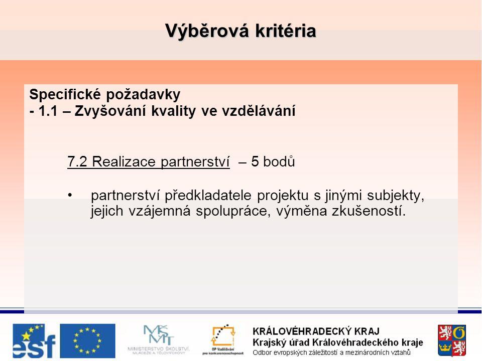 Výběrová kritéria Specifické požadavky - 1.1 – Zvyšování kvality ve vzdělávání 7.2 Realizace partnerství – 5 bodů partnerství předkladatele projektu s jinými subjekty, jejich vzájemná spolupráce, výměna zkušeností.