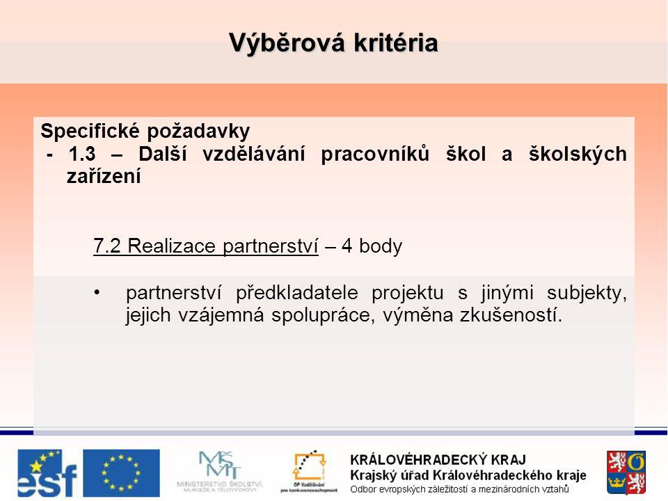 Výběrová kritéria Specifické požadavky - 1.3 – Další vzdělávání pracovníků škol a školských zařízení 7.2 Realizace partnerství – 4 body partnerství předkladatele projektu s jinými subjekty, jejich vzájemná spolupráce, výměna zkušeností.