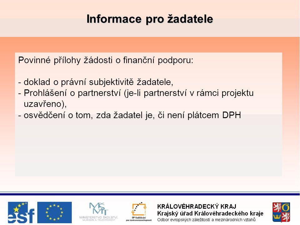 Informace pro žadatele Povinné přílohy žádosti o finanční podporu: -doklad o právní subjektivitě žadatele, -Prohlášení o partnerství (je-li partnerství v rámci projektu uzavřeno), -osvědčení o tom, zda žadatel je, či není plátcem DPH