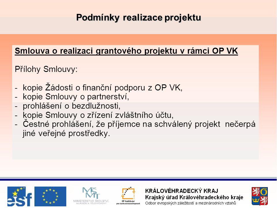 Podmínky realizace projektu Smlouva o realizaci grantového projektu v rámci OP VK Přílohy Smlouvy: -kopie Žádosti o finanční podporu z OP VK, -kopie Smlouvy o partnerství, -prohlášení o bezdlužnosti, -kopie Smlouvy o zřízení zvláštního účtu, -Čestné prohlášení, že příjemce na schválený projekt nečerpá jiné veřejné prostředky.
