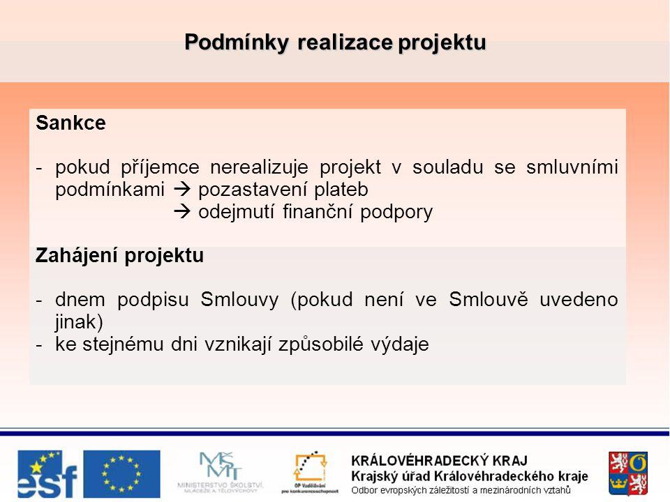 Podmínky realizace projektu Sankce -pokud příjemce nerealizuje projekt v souladu se smluvními podmínkami  pozastavení plateb  odejmutí finanční podpory Zahájení projektu -dnem podpisu Smlouvy (pokud není ve Smlouvě uvedeno jinak) -ke stejnému dni vznikají způsobilé výdaje