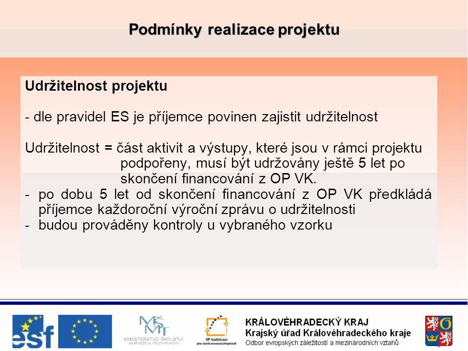 Podmínky realizace projektu Udržitelnost projektu - dle pravidel ES je příjemce povinen zajistit udržitelnost Udržitelnost = část aktivit a výstupy, které jsou v rámci projektu podpořeny, musí být udržovány ještě 5 let po skončení financování z OP VK.