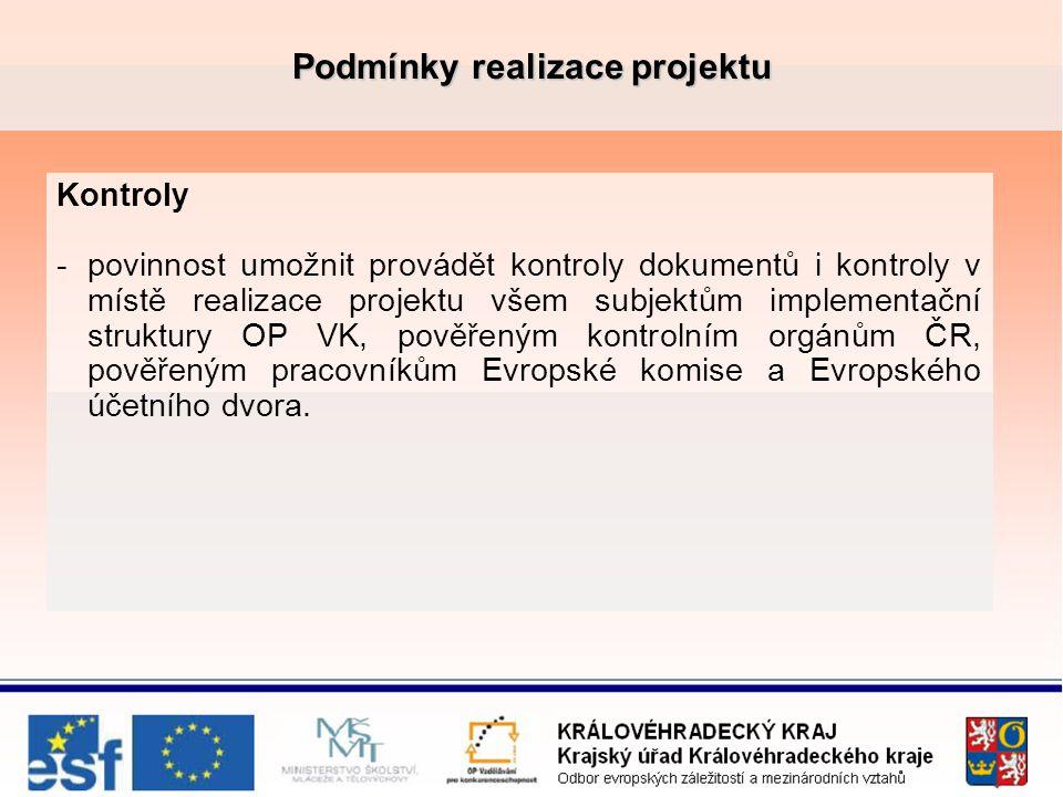 Podmínky realizace projektu Kontroly -povinnost umožnit provádět kontroly dokumentů i kontroly v místě realizace projektu všem subjektům implementační struktury OP VK, pověřeným kontrolním orgánům ČR, pověřeným pracovníkům Evropské komise a Evropského účetního dvora.