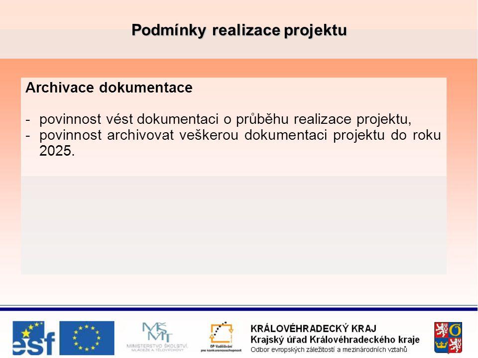 Podmínky realizace projektu Archivace dokumentace -povinnost vést dokumentaci o průběhu realizace projektu, -povinnost archivovat veškerou dokumentaci projektu do roku 2025.