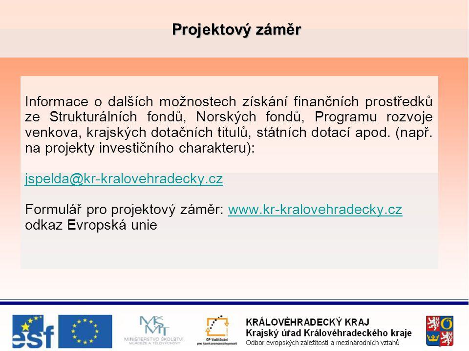 Projektový záměr Projektový záměr Informace o dalších možnostech získání finančních prostředků ze Strukturálních fondů, Norských fondů, Programu rozvoje venkova, krajských dotačních titulů, státních dotací apod.