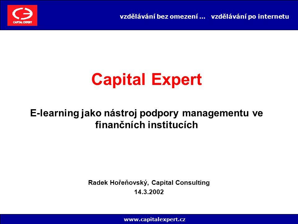 vzdělávání bez omezení … vzdělávání po internetu Radek Hořeňovský, Capital Consulting 14.3.2002 www.capitalexpert.cz Capital Expert E-learning jako ná