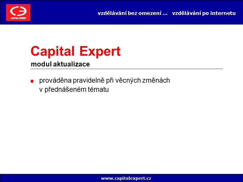 vzdělávání bez omezení … vzdělávání po internetu prováděna pravidelně při věcných změnách v přednášeném tématu www.capitalexpert.cz Capital Expert mod