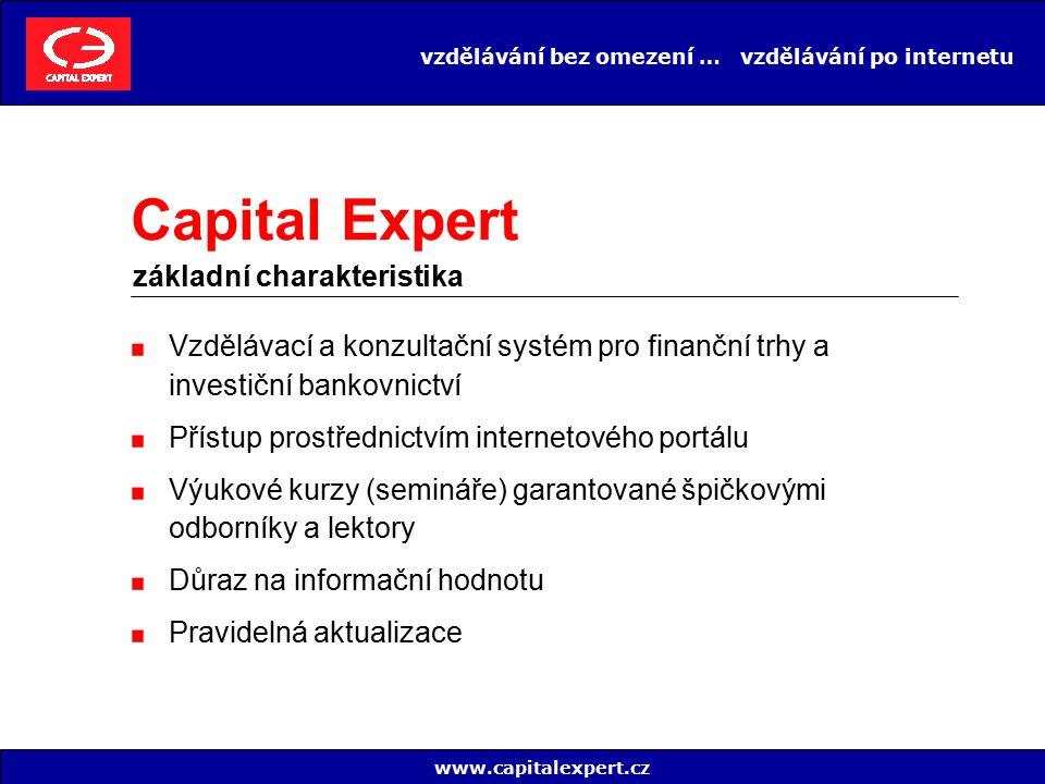 vzdělávání bez omezení … vzdělávání po internetu Finanční trhy Corporate finance Investiční bankovnictví Investiční fondy Risk management Internet a finance www.capitalexpert.cz Capital Expert tématické zaměření