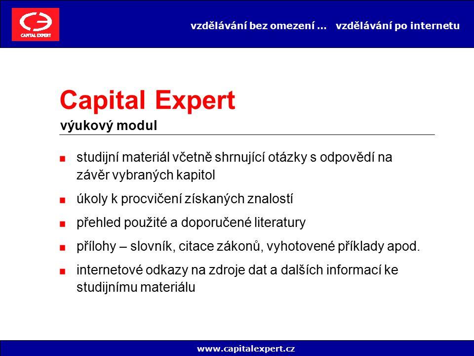 vzdělávání bez omezení … vzdělávání po internetu náhodný generátor testů nová sada otázek při každém spuštění testů okamžité vyhodnocení zodpovězených otázek zobrazení správných odpovědí provázanost testovacích otázek na jednotlivé kapitoly (v případě nesprávné odpovědi odkaz na kapitolu, kde se úloha vysvětluje) www.capitalexpert.cz Capital Expert testovací modul