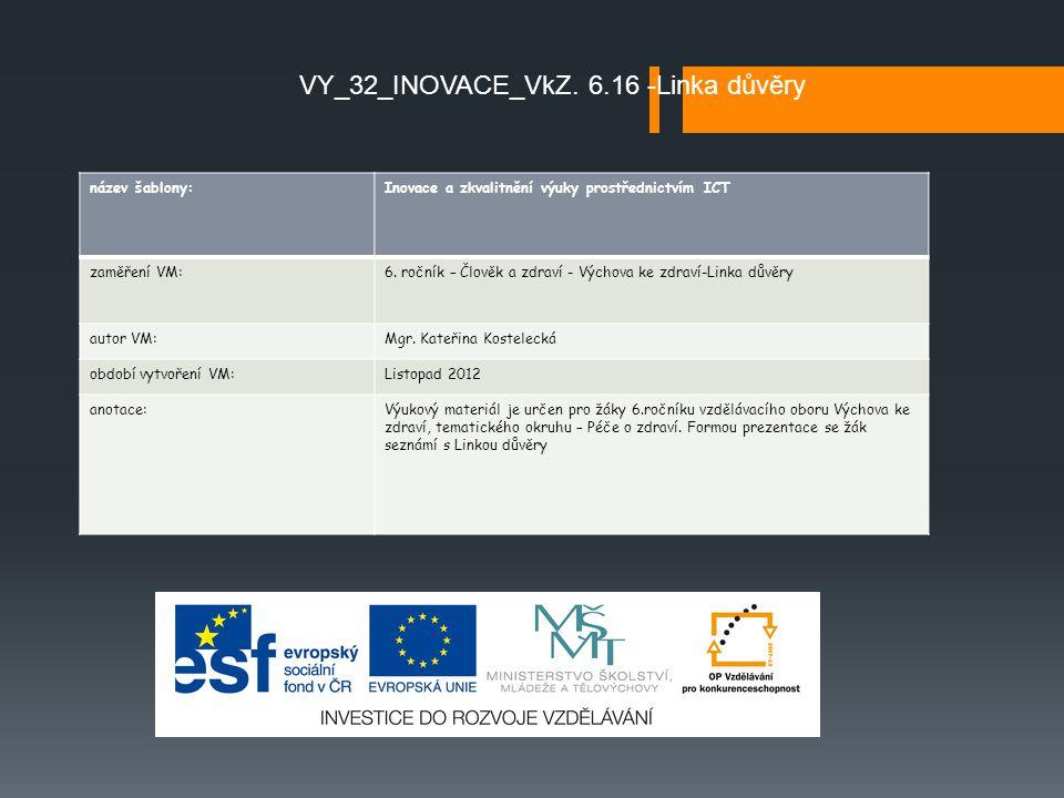 VY_32_INOVACE_VkZ. 6.16 -Linka důvěry název šablony:Inovace a zkvalitnění výuky prostřednictvím ICT zaměření VM:6. ročník – Člověk a zdraví - Výchova