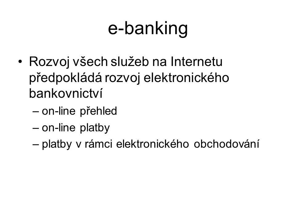 e-banking Rozvoj všech služeb na Internetu předpokládá rozvoj elektronického bankovnictví –on-line přehled –on-line platby –platby v rámci elektronick