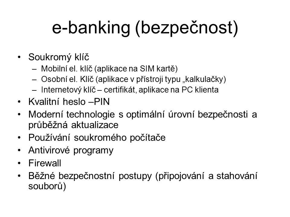 e-banking (bezpečnost) Soukromý klíč –Mobilní el. klíč (aplikace na SIM kartě) –Osobní el.