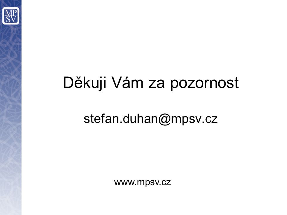 Děkuji Vám za pozornost stefan.duhan@mpsv.cz www.mpsv.cz