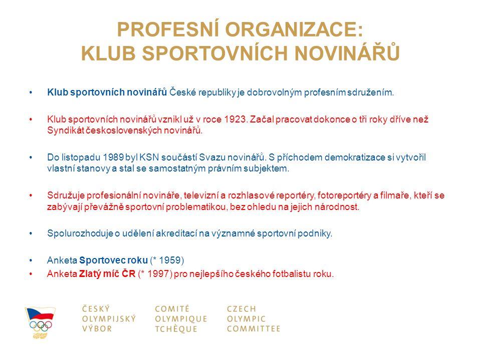 PROFESNÍ ORGANIZACE: KLUB SPORTOVNÍCH NOVINÁŘŮ Klub sportovních novinářů České republiky je dobrovolným profesním sdružením. Klub sportovních novinářů