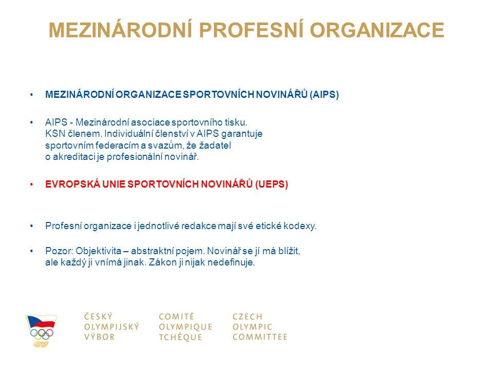 MEZINÁRODNÍ PROFESNÍ ORGANIZACE MEZINÁRODNÍ ORGANIZACE SPORTOVNÍCH NOVINÁŘŮ (AIPS) AIPS - Mezinárodní asociace sportovního tisku. KSN členem. Individu
