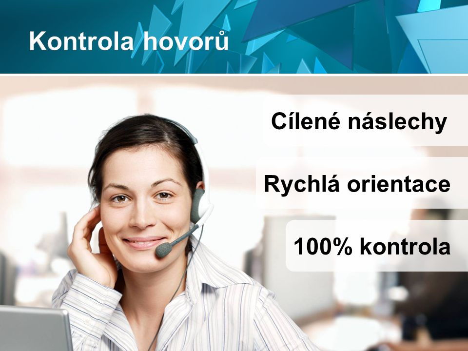 100% kontrola Cílené náslechy Rychlá orientace