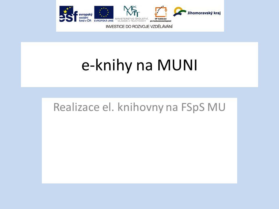 e-knihy na MUNI Realizace el. knihovny na FSpS MU