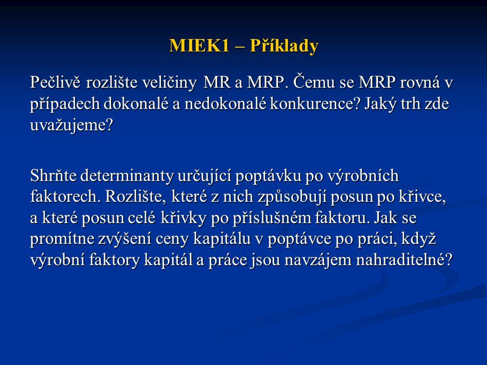 MIEK1 – Příklady Pečlivě rozlište veličiny MR a MRP. Čemu se MRP rovná v případech dokonalé a nedokonalé konkurence? Jaký trh zde uvažujeme? Shrňte de