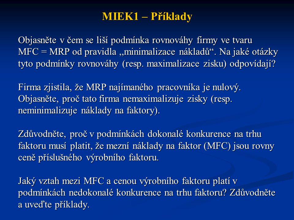 """MIEK1 – Příklady Objasněte v čem se liší podmínka rovnováhy firmy ve tvaru MFC = MRP od pravidla,,minimalizace nákladů"""". Na jaké otázky tyto podmínky"""