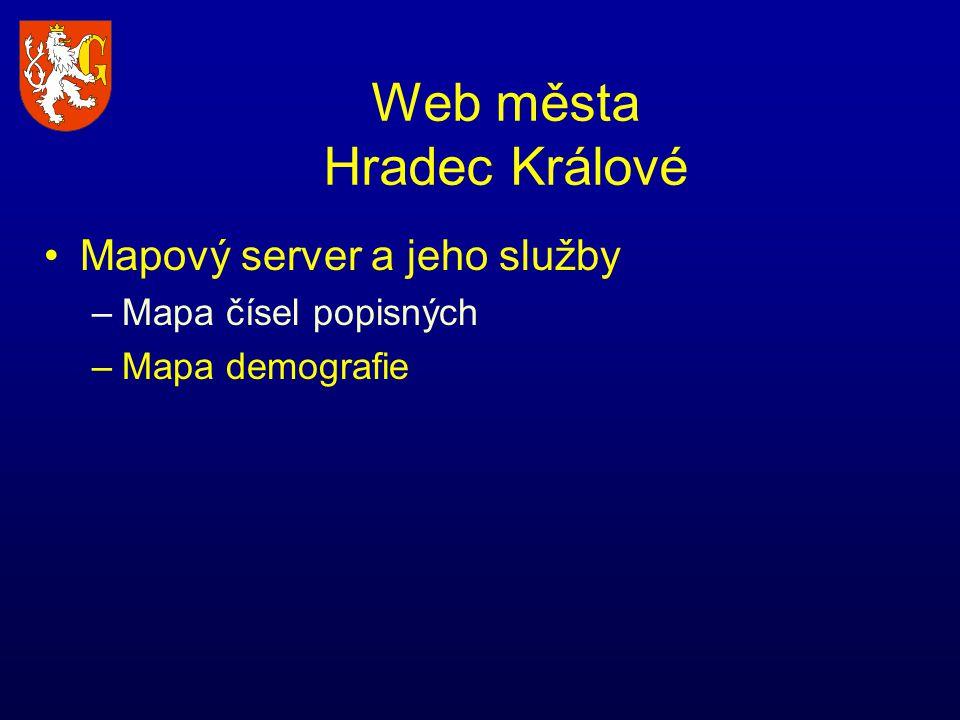 Web města Hradec Králové Mapový server a jeho služby –Mapa čísel popisných –Mapa demografie