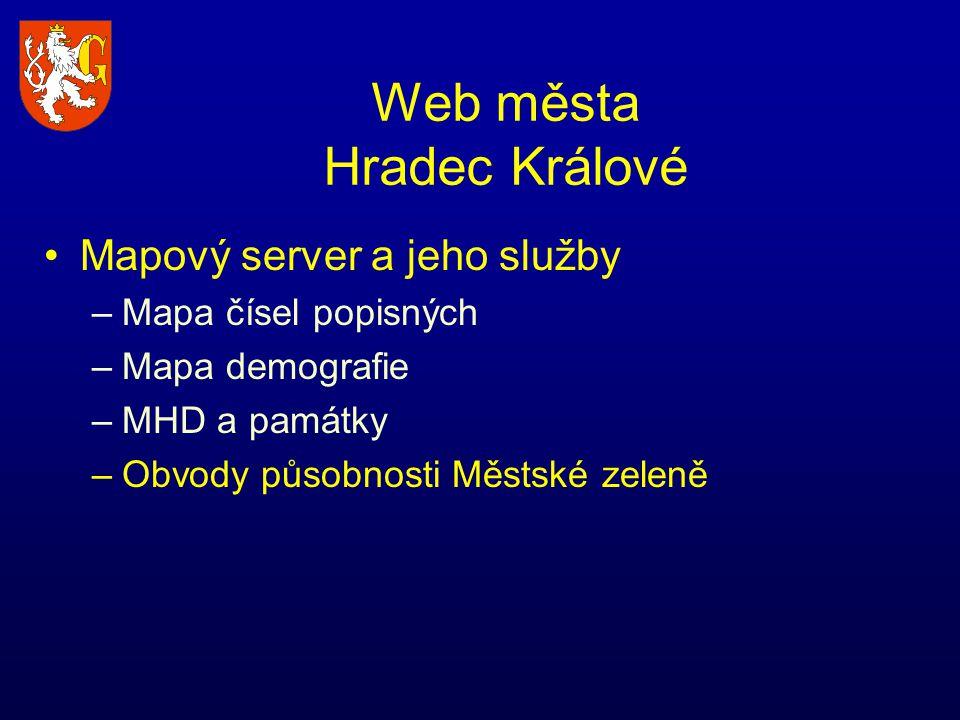 Web města Hradec Králové Mapový server a jeho služby –Mapa čísel popisných –Mapa demografie –MHD a památky –Obvody působnosti Městské zeleně