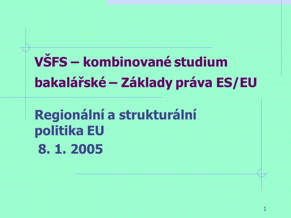 1 VŠFS – kombinované studium bakalářské – Základy práva ES/EU Regionální a strukturální politika EU 8.