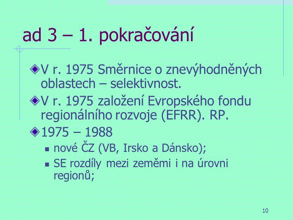 10 ad 3 – 1. pokračování V r. 1975 Směrnice o znevýhodněných oblastech – selektivnost.