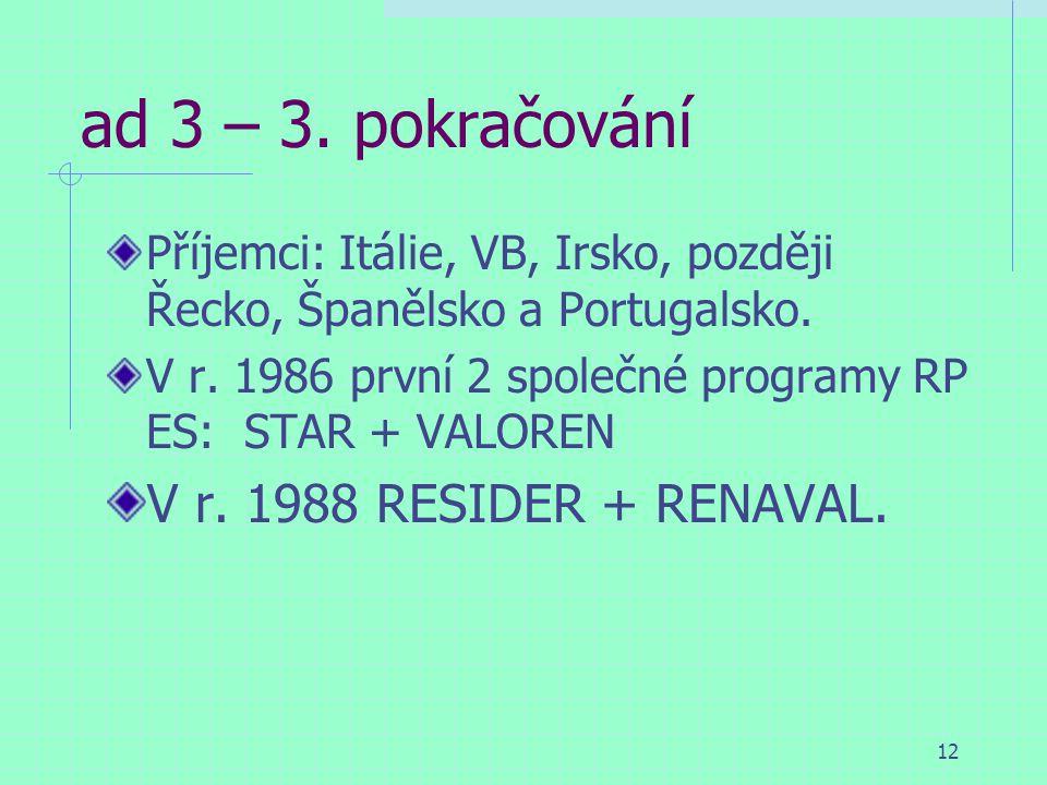 12 ad 3 – 3. pokračování Příjemci: Itálie, VB, Irsko, později Řecko, Španělsko a Portugalsko.