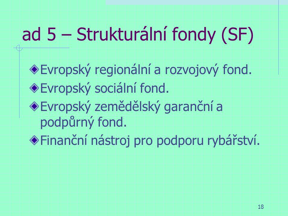 18 ad 5 – Strukturální fondy (SF) Evropský regionální a rozvojový fond.