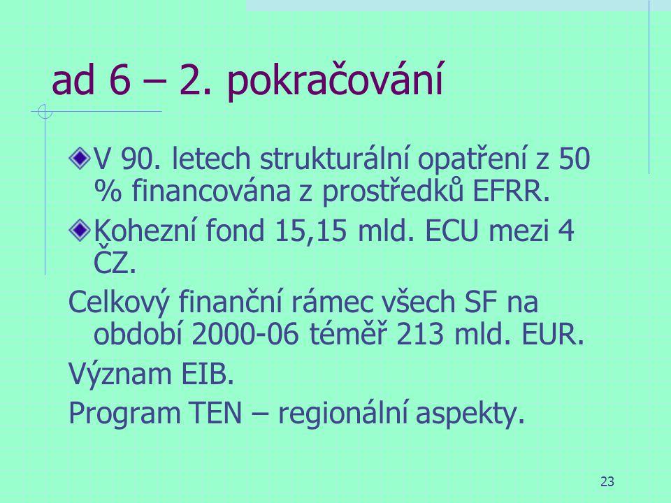 23 ad 6 – 2. pokračování V 90. letech strukturální opatření z 50 % financována z prostředků EFRR.